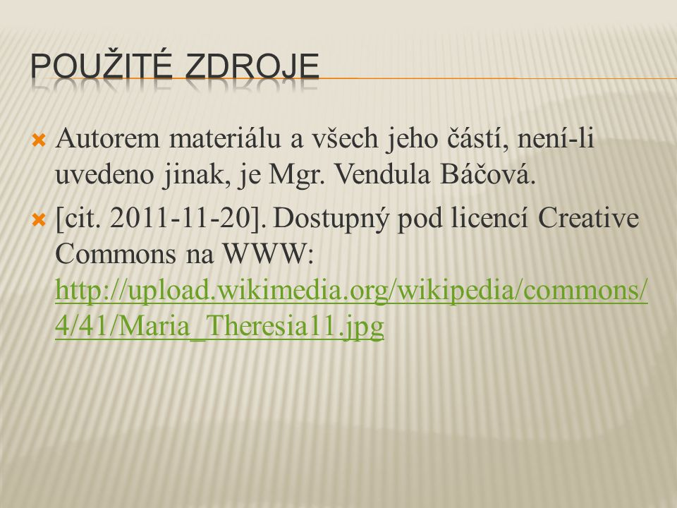  Autorem materiálu a všech jeho částí, není-li uvedeno jinak, je Mgr. Vendula Báčová.  [cit. 2011-11-20]. Dostupný pod licencí Creative Commons na W