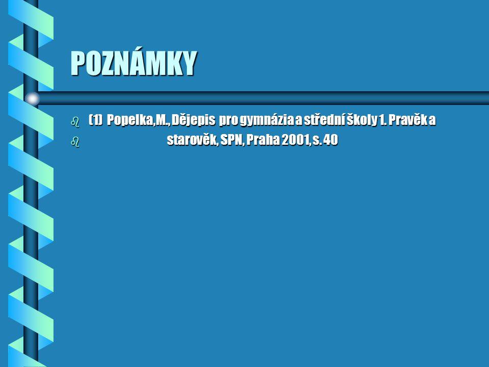 POZNÁMKY b (1) Popelka,M., Dějepis pro gymnázia a střední školy 1.