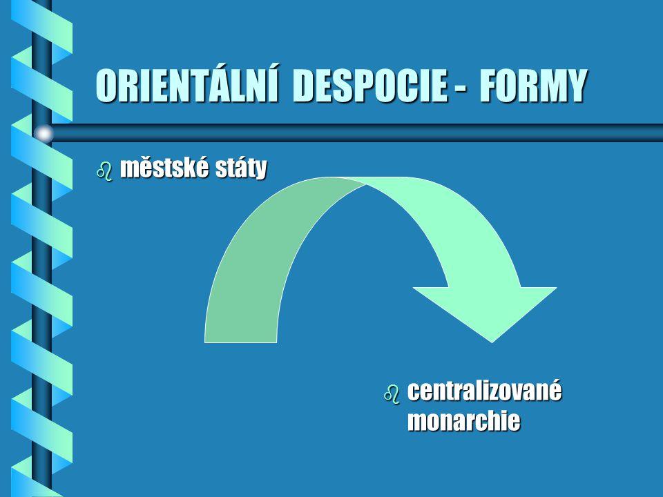 ORIENTÁLNÍ DESPOCIE - FORMY b městské státy b centralizované monarchie