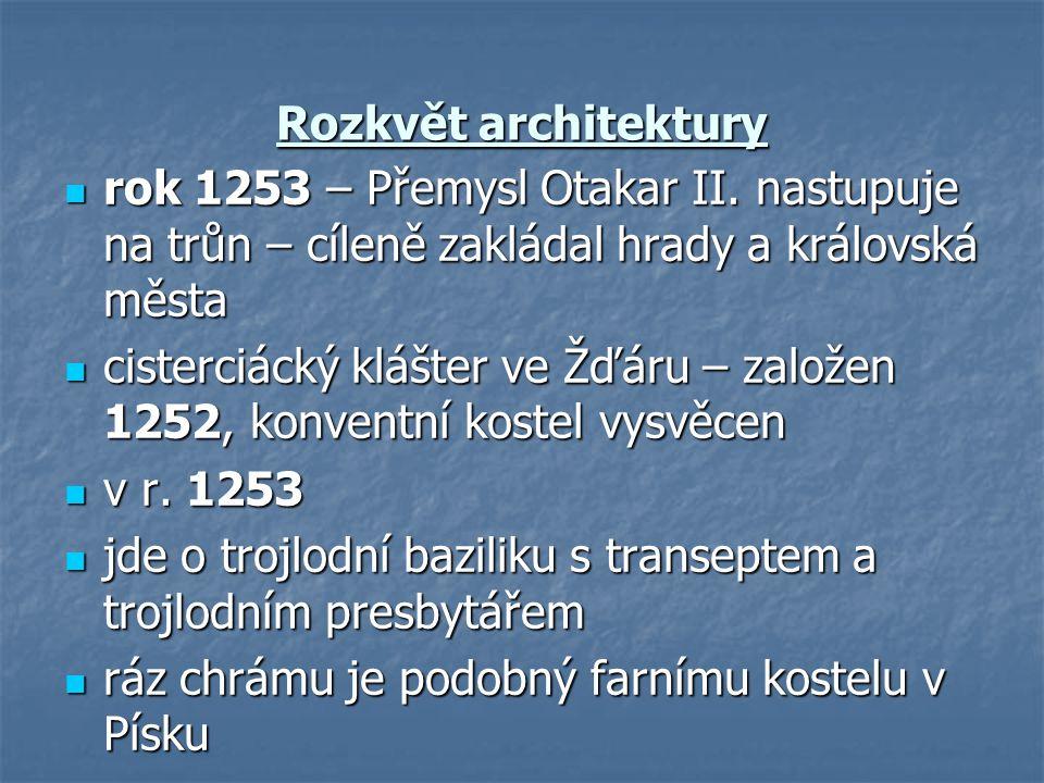 Rozkvět architektury rok 1253 – Přemysl Otakar II. nastupuje na trůn – cíleně zakládal hrady a královská města rok 1253 – Přemysl Otakar II. nastupuje