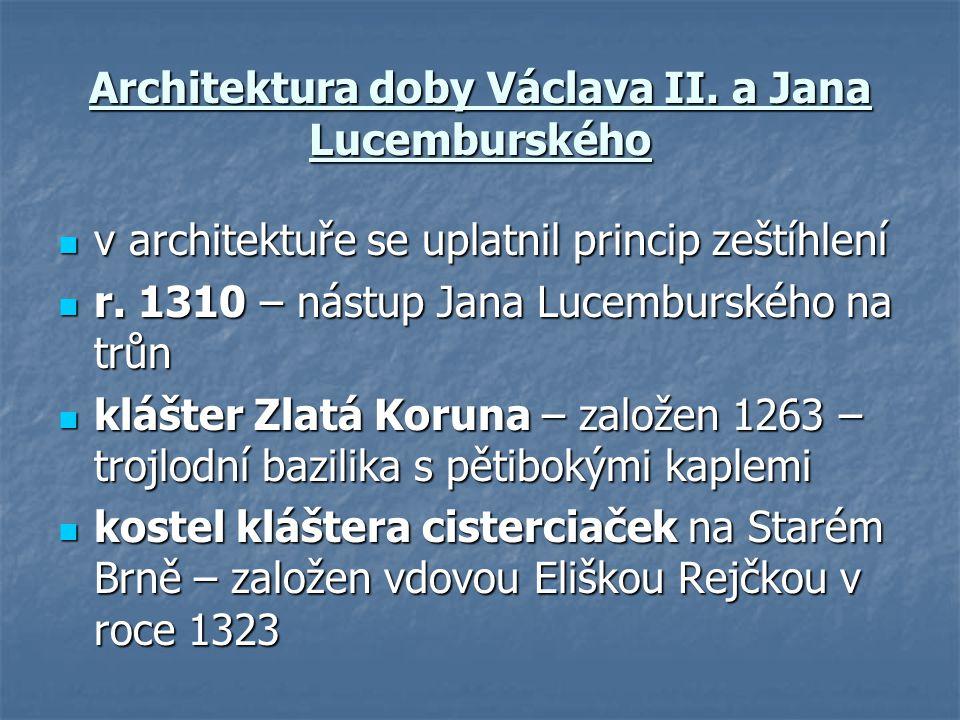 Architektura doby Václava II. a Jana Lucemburského v architektuře se uplatnil princip zeštíhlení v architektuře se uplatnil princip zeštíhlení r. 1310