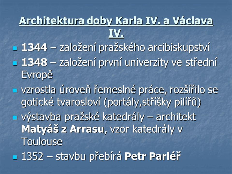 Architektura doby Karla IV. a Václava IV. 1344 – založení pražského arcibiskupství 1344 – založení pražského arcibiskupství 1348 – založení první univ