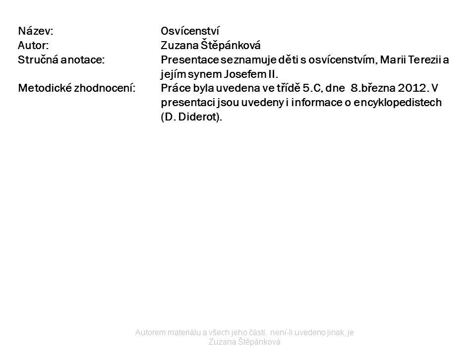 Název:Osvícenství Autor:Zuzana Štěpánková Stručná anotace:Presentace seznamuje děti s osvícenstvím, Marii Terezii a jejím synem Josefem II. Metodické