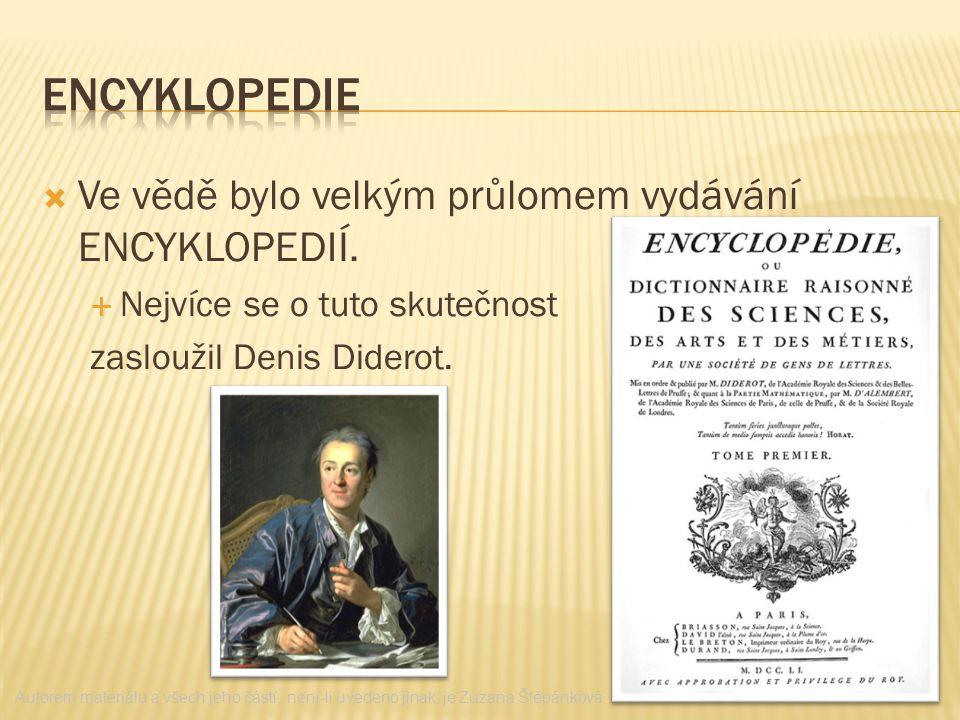  Ve vědě bylo velkým průlomem vydávání ENCYKLOPEDIÍ.  Nejvíce se o tuto skutečnost zasloužil Denis Diderot. Autorem materiálu a všech jeho částí, ne