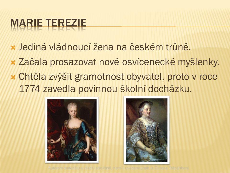  Jediná vládnoucí žena na českém trůně.  Začala prosazovat nové osvícenecké myšlenky.  Chtěla zvýšit gramotnost obyvatel, proto v roce 1774 zavedla