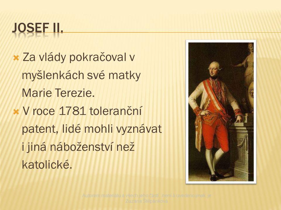  Za vlády pokračoval v myšlenkách své matky Marie Terezie.  V roce 1781 toleranční patent, lidé mohli vyznávat i jiná náboženství než katolické. Aut