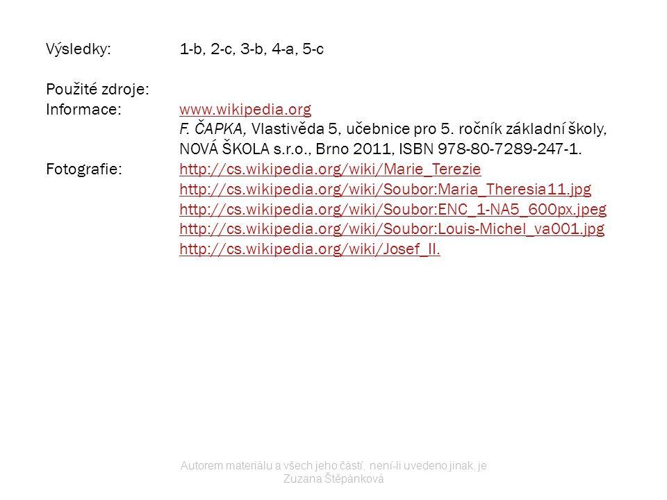 Výsledky:1-b, 2-c, 3-b, 4-a, 5-c Použité zdroje: Informace:www.wikipedia.orgwww.wikipedia.org F. ČAPKA, Vlastivěda 5, učebnice pro 5. ročník základní