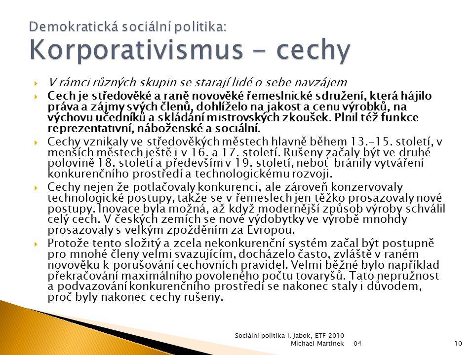  V rámci různých skupin se starají lidé o sebe navzájem  Cech je středověké a raně novověké řemeslnické sdružení, která hájilo práva a zájmy svých č