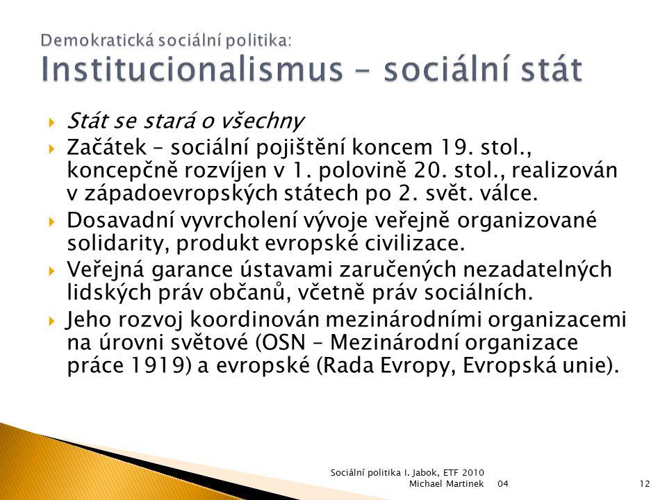  Stát se stará o všechny  Začátek – sociální pojištění koncem 19. stol., koncepčně rozvíjen v 1. polovině 20. stol., realizován v západoevropských s