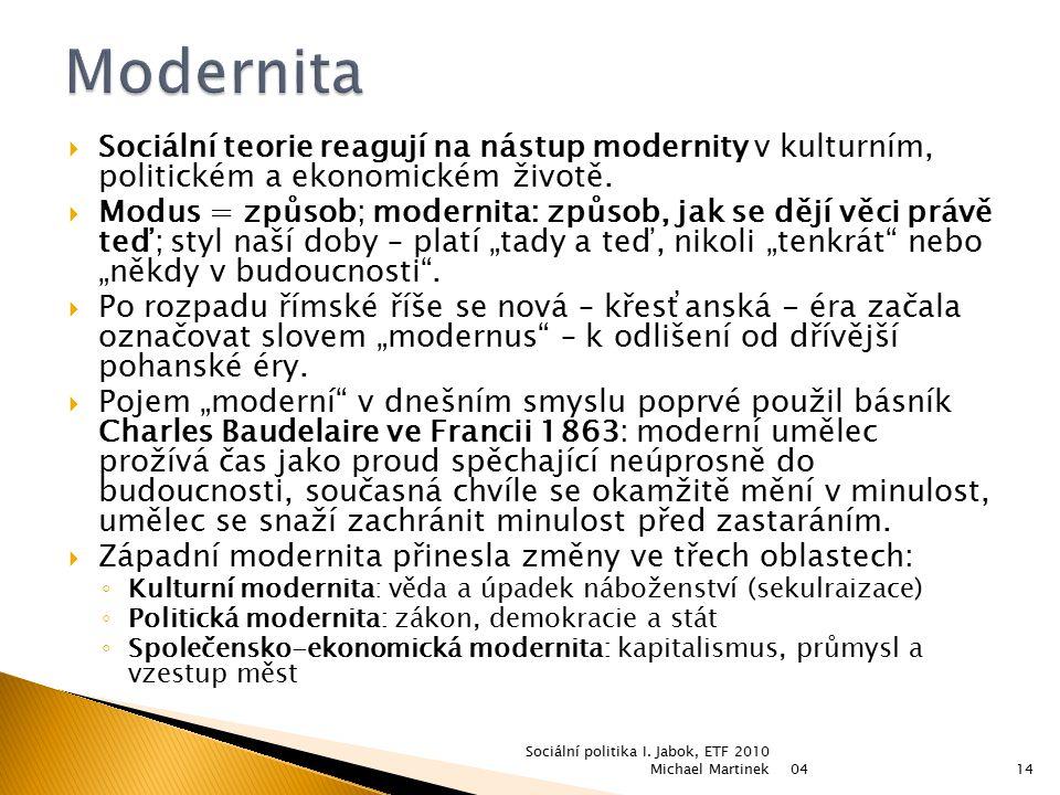  Sociální teorie reagují na nástup modernity v kulturním, politickém a ekonomickém životě.  Modus = způsob; modernita: způsob, jak se dějí věci práv