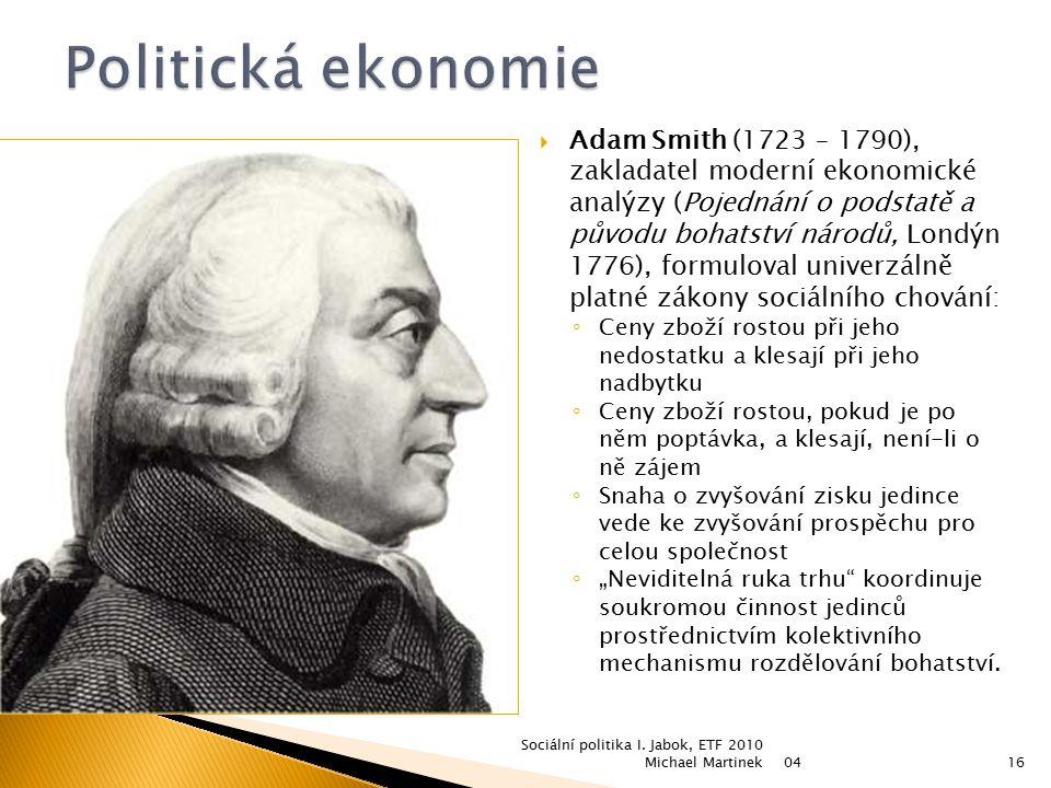  Adam Smith (1723 – 1790), zakladatel moderní ekonomické analýzy (Pojednání o podstatě a původu bohatství národů, Londýn 1776), formuloval univerzáln