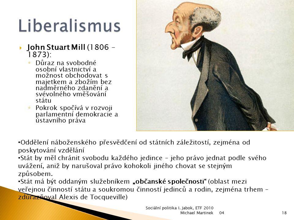  John Stuart Mill (1806 – 1873): ◦ Důraz na svobodné osobní vlastnictví a možnost obchodovat s majetkem a zbožím bez nadměrného zdanění a svévolného