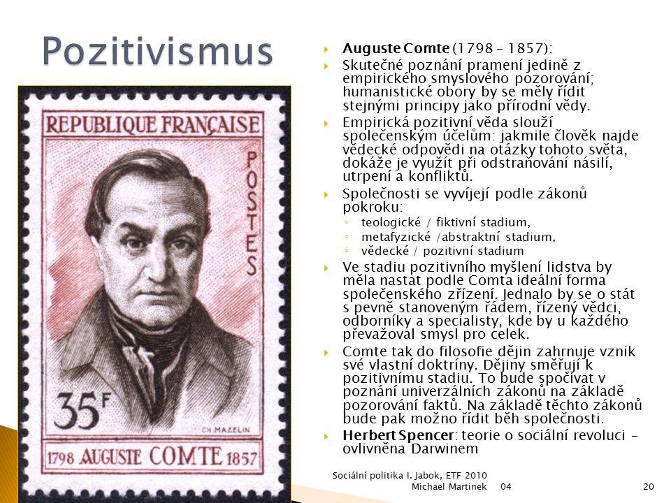  Auguste Comte (1798 – 1857):  Skutečné poznání pramení jedině z empirického smyslového pozorování; humanistické obory by se měly řídit stejnými pri