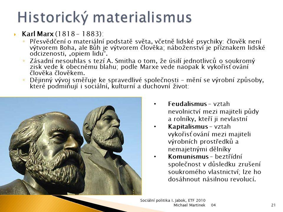  Karl Marx (1818 – 1883): ◦ Přesvědčení o materiální podstatě světa, včetně lidské psychiky: člověk není výtvorem Boha, ale Bůh je výtvorem člověka;