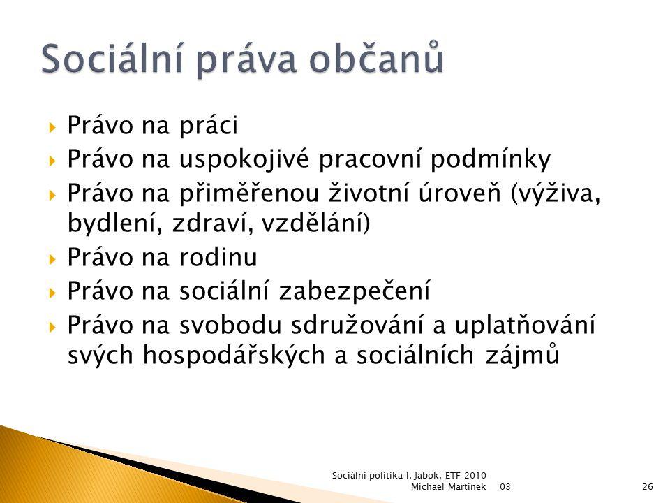  Právo na práci  Právo na uspokojivé pracovní podmínky  Právo na přiměřenou životní úroveň (výživa, bydlení, zdraví, vzdělání)  Právo na rodinu 