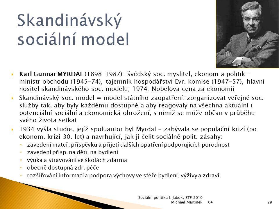  Karl Gunnar MYRDAL (1898-1987): švédský soc. myslitel, ekonom a politik - ministr obchodu (1945-74), tajemník hospodářství Evr. komise (1947-57), hl