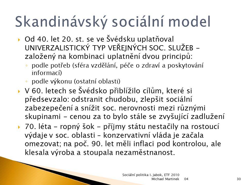  Od 40. let 20. st. se ve Švédsku uplatňoval UNIVERZALISTICKÝ TYP VEŘEJNÝCH SOC. SLUŽEB - založený na kombinaci uplatnění dvou principů: ◦ podle potř