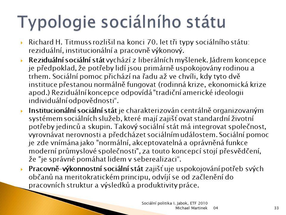  Richard H. Titmuss rozlišil na konci 70. let tři typy sociálního státu: reziduální, institucionální a pracovně výkonový.  Reziduální sociální stát