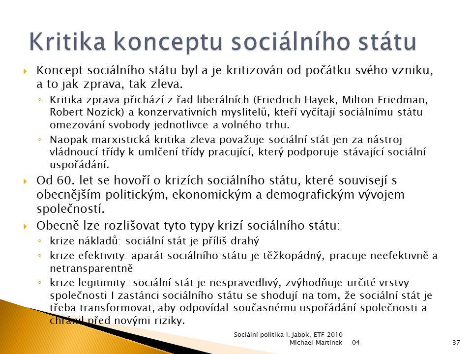  Koncept sociálního státu byl a je kritizován od počátku svého vzniku, a to jak zprava, tak zleva. ◦ Kritika zprava přichází z řad liberálních (Fried
