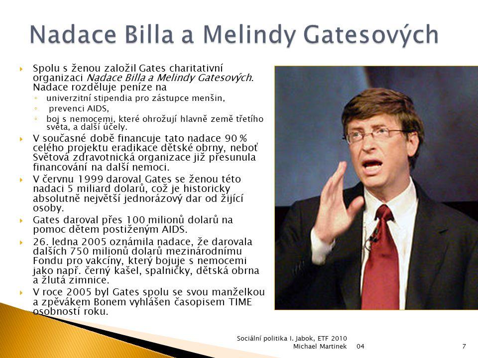  Spolu s ženou založil Gates charitativní organizaci Nadace Billa a Melindy Gatesových. Nadace rozděluje peníze na ◦ univerzitní stipendia pro zástup