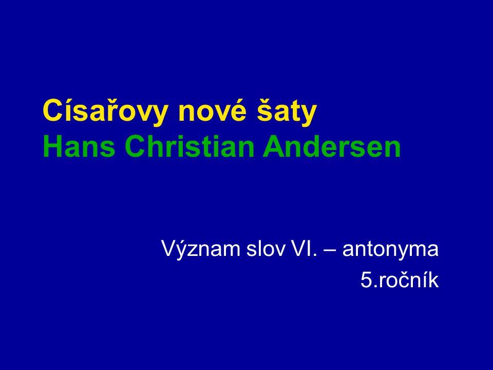 Císařovy nové šaty Hans Christian Andersen Význam slov VI. – antonyma 5.ročník