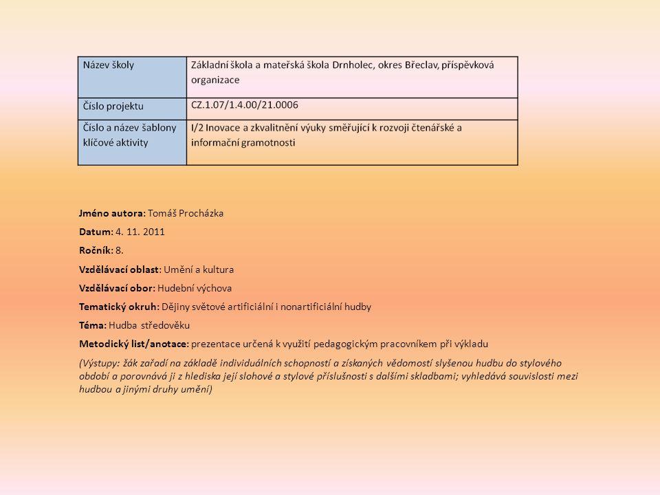 Jméno autora: Tomáš Procházka Datum: 4. 11. 2011 Ročník: 8. Vzdělávací oblast: Umění a kultura Vzdělávací obor: Hudební výchova Tematický okruh: Dějin