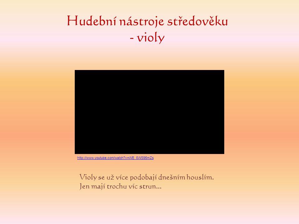 Hudební nástroje středověku - violy Violy se už více podobají dnešním houslím. Jen mají trochu víc strun... http://www.youtube.com/watch?v=WE_6WS95mZs