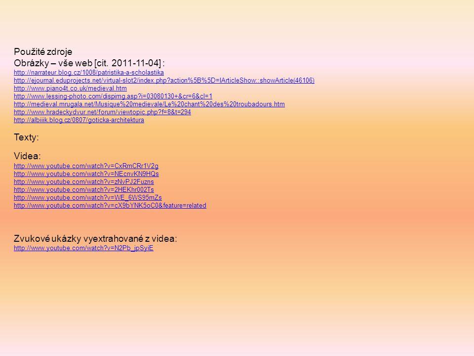 Použité zdroje Obrázky – vše web [cit. 2011-11-04] : http://narrateur.blog.cz/1008/patristika-a-scholastika http://ejournal.eduprojects.net/virtual-sl