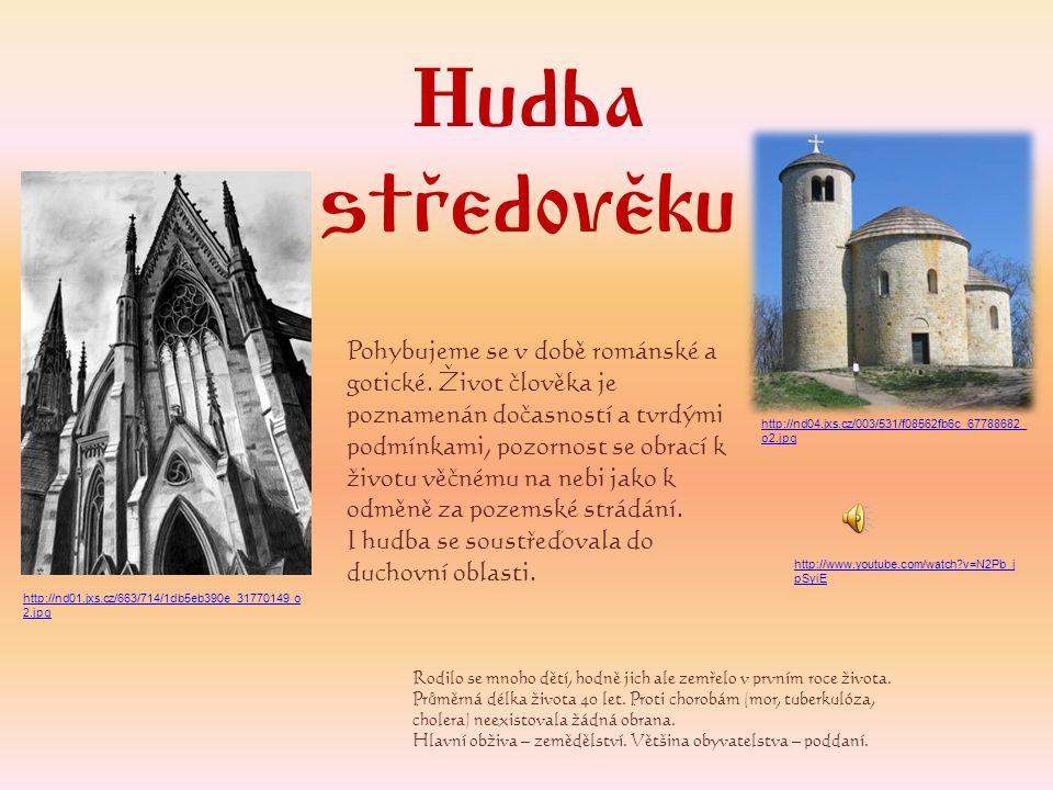Hudba středověku Pohybujeme se v době románské a gotické. Život člověka je poznamenán dočasností a tvrdými podmínkami, pozornost se obrací k životu vě