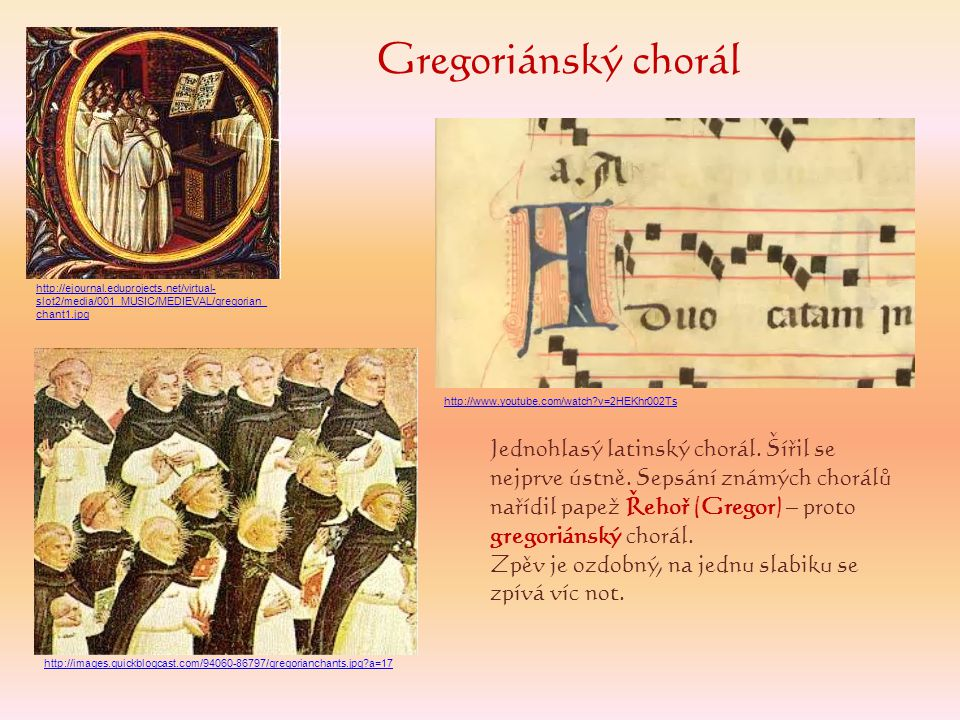 Gregoriánský chorál Jednohlasý latinský chorál. Šířil se nejprve ústně. Sepsání známých chorálů nařídil papež Řehoř (Gregor) – proto gregoriánský chor