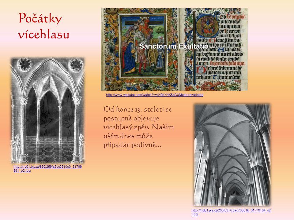 Počátky vícehlasu Od konce 13. století se postupně objevuje vícehlasý zpěv. Našim uším dnes může připadat podivně... http://www.youtube.com/watch?v=cX