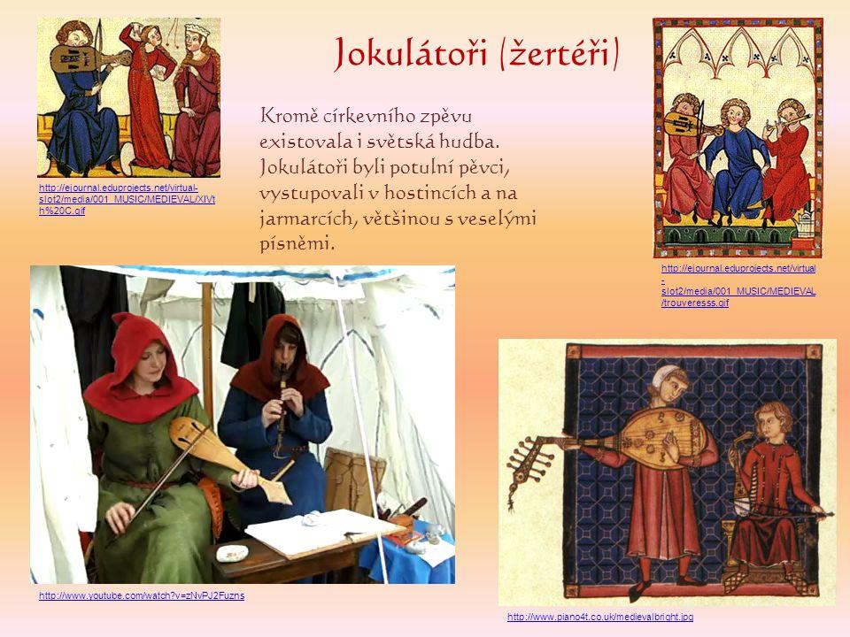 Jokulátoři (žertéři) Kromě církevního zpěvu existovala i světská hudba. Jokulátoři byli potulní pěvci, vystupovali v hostincích a na jarmarcích, větši