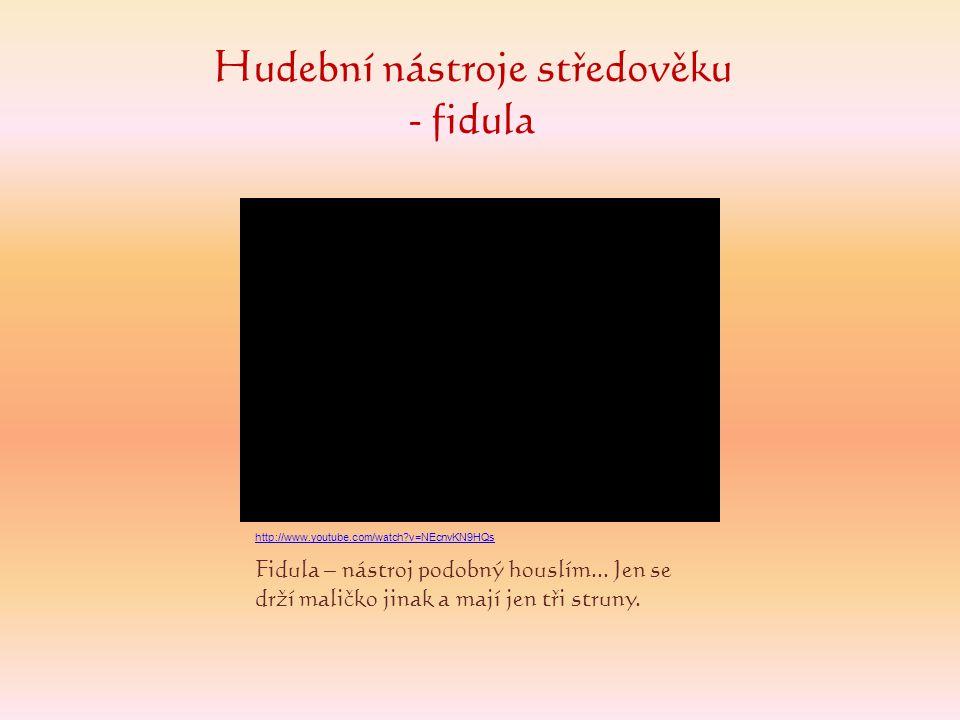 Fidula – nástroj podobný houslím... Jen se drží maličko jinak a mají jen tři struny. Hudební nástroje středověku - fidula http://www.youtube.com/watch