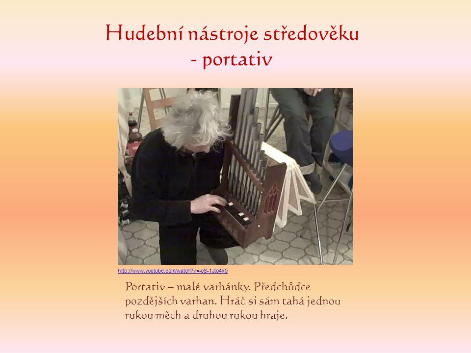 Hudební nástroje středověku - portativ Portativ – malé varhánky. Předchůdce pozdějších varhan. Hráč si sám tahá jednou rukou měch a druhou rukou hraje