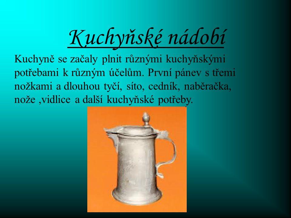 Kuchyňské nádobí Kuchyně se začaly plnit různými kuchyňskými potřebami k různým účelům.