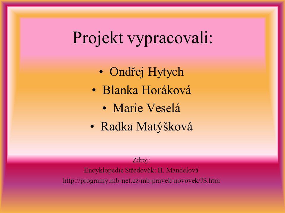 Projekt vypracovali: Ondřej Hytych Blanka Horáková Marie Veselá Radka Matýšková Zdroj: Encyklopedie Středověk: H.