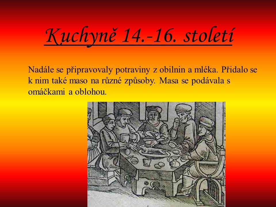 Kuchyně 14.-16.století Nadále se připravovaly potraviny z obilnin a mléka.