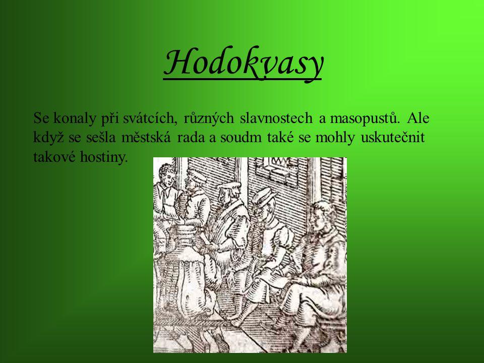 Hodokvasy Se konaly při svátcích, různých slavnostech a masopustů.