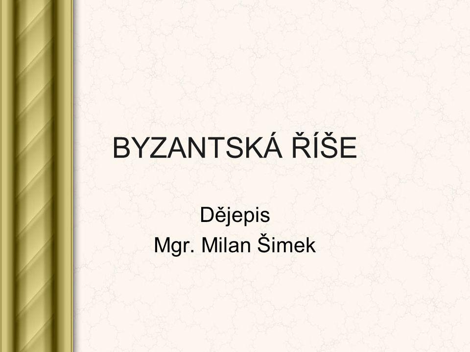 BYZANTSKÁ ŘÍŠE Dějepis Mgr. Milan Šimek