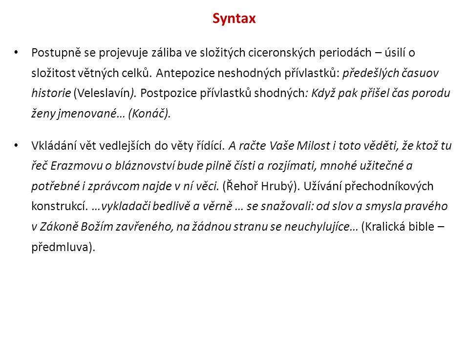 Syntax Postupně se projevuje záliba ve složitých ciceronských periodách – úsilí o složitost větných celků. Antepozice neshodných přívlastků: předešlýc