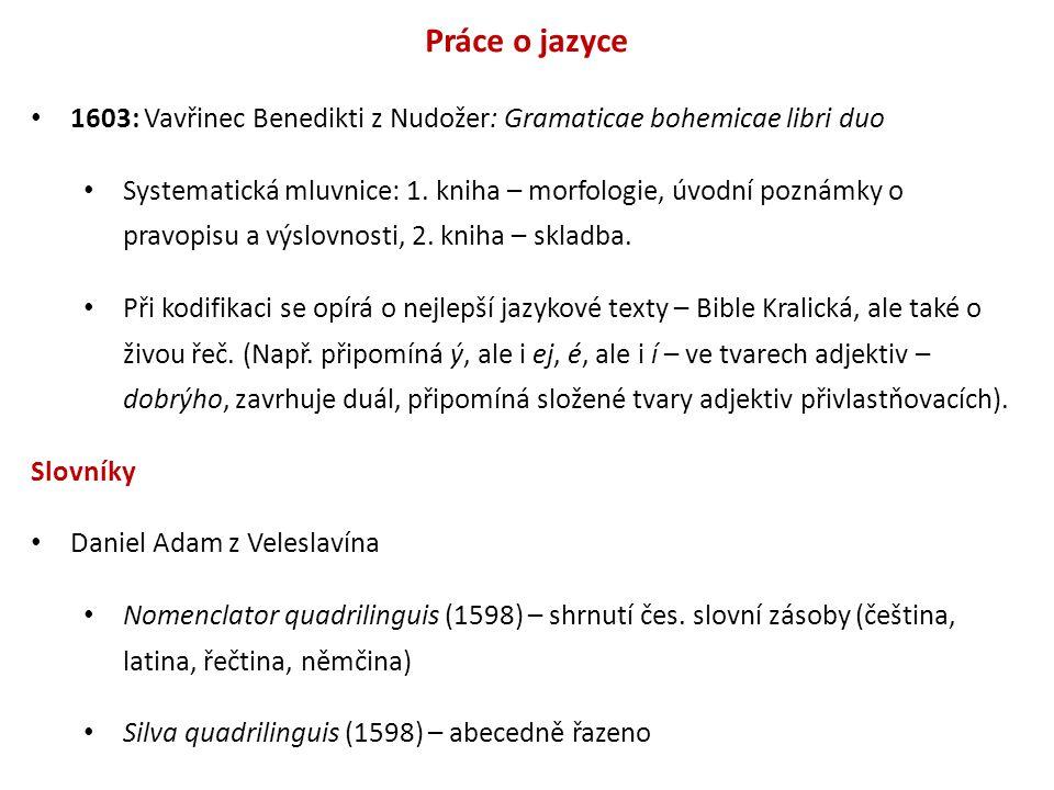 Práce o jazyce 1603: Vavřinec Benedikti z Nudožer: Gramaticae bohemicae libri duo Systematická mluvnice: 1. kniha – morfologie, úvodní poznámky o prav