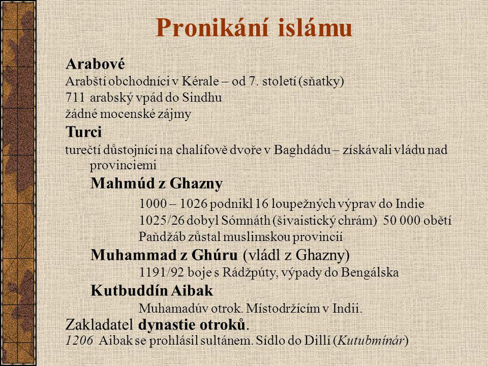 Pronikání islámu Arabové Arabští obchodníci v Kérale – od 7.