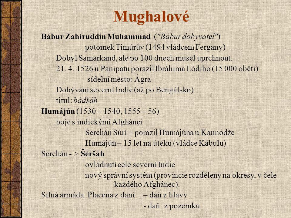 Mughalové Bábur Zahíruddín Muhammad ( Bábur dobyvatel ) potomek Timúrův (1494 vládcem Fergany) Dobyl Samarkand, ale po 100 dnech musel uprchnout.