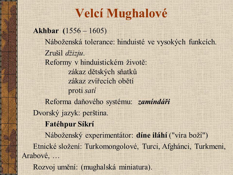 Velcí Mughalové Akhbar (1556 – 1605) Náboženská tolerance: hinduisté ve vysokých funkcích.