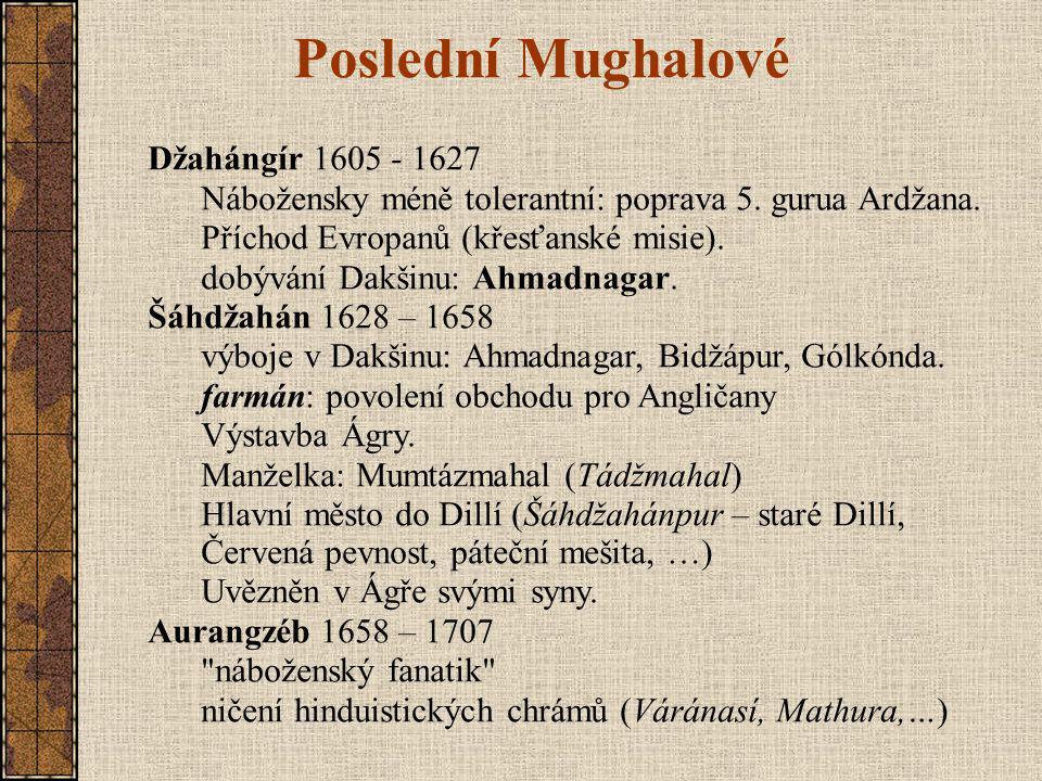 Poslední Mughalové Džahángír 1605 - 1627 Nábožensky méně tolerantní: poprava 5.