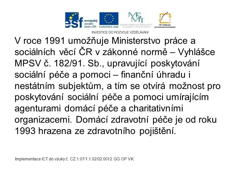 V roce 1991 umožňuje Ministerstvo práce a sociálních věcí ČR v zákonné normě – Vyhlášce MPSV č.