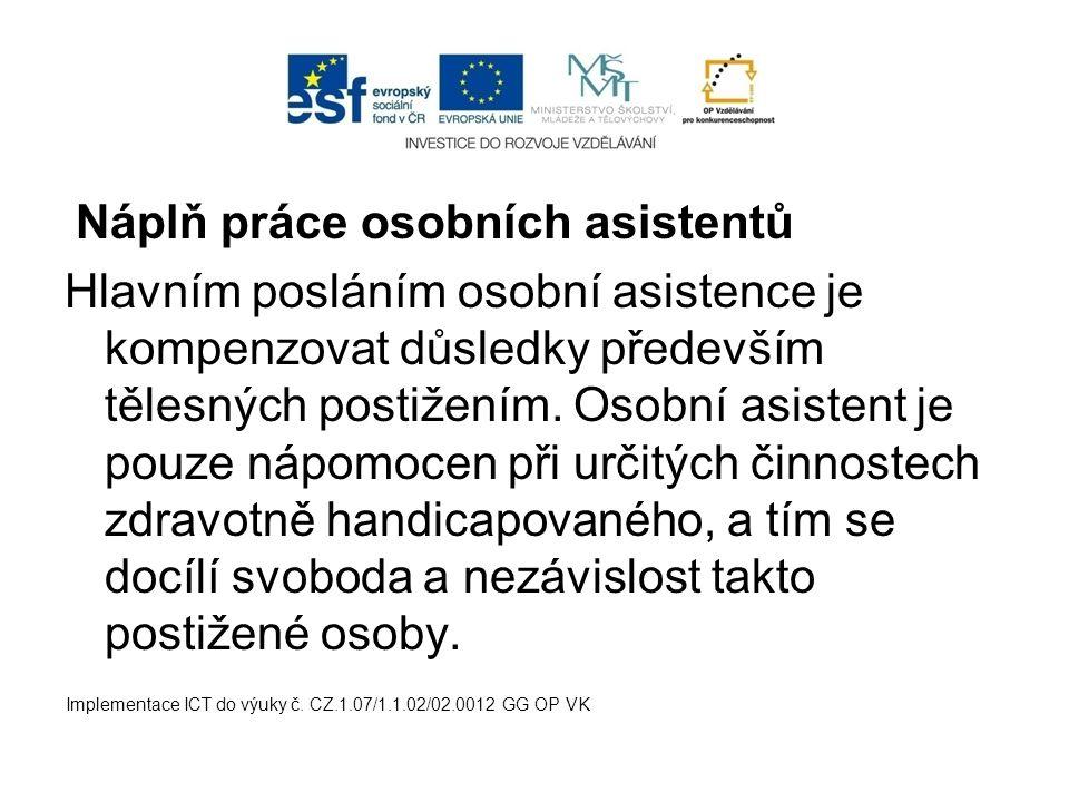 Náplň práce osobních asistentů Hlavním posláním osobní asistence je kompenzovat důsledky především tělesných postižením.