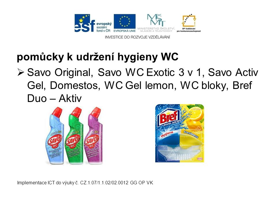 pomůcky k udržení hygieny WC  Savo Original, Savo WC Exotic 3 v 1, Savo Activ Gel, Domestos, WC Gel lemon, WC bloky, Bref Duo – Aktiv Implementace IC