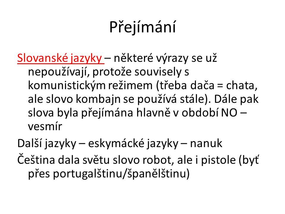 Přejímání Slovanské jazyky – některé výrazy se už nepoužívají, protože souvisely s komunistickým režimem (třeba dača = chata, ale slovo kombajn se pou