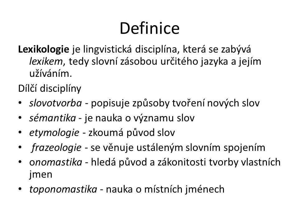 Definice Lexikologie je lingvistická disciplína, která se zabývá lexikem, tedy slovní zásobou určitého jazyka a jejím užíváním. Dílčí disciplíny slovo
